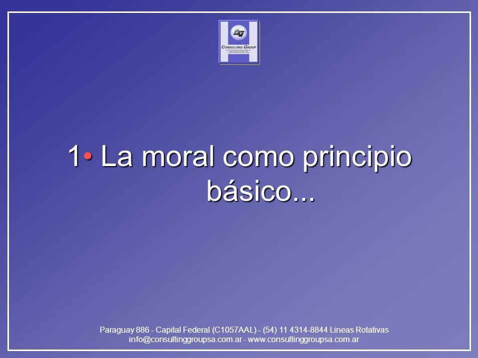 Paraguay 886 - Capital Federal (C1057AAL) - (54) 11 4314-8844 Lineas Rotativas info@consultinggroupsa.com.ar - www.consultinggroupsa.com.ar 1 La moral como principio básico...