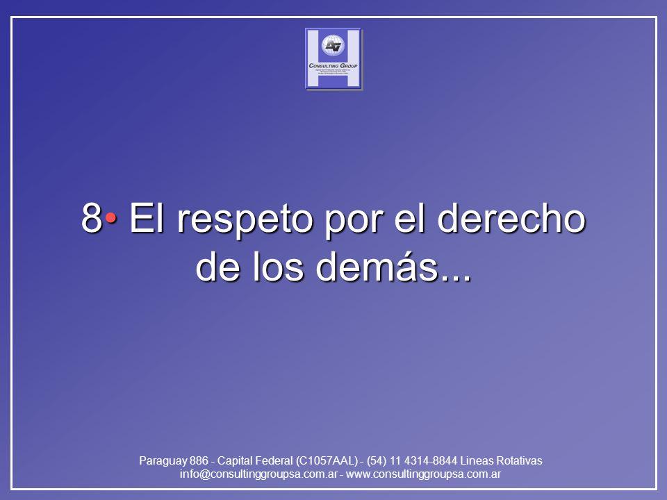 Paraguay 886 - Capital Federal (C1057AAL) - (54) 11 4314-8844 Lineas Rotativas info@consultinggroupsa.com.ar - www.consultinggroupsa.com.ar 8 El respeto por el derecho de los demás...