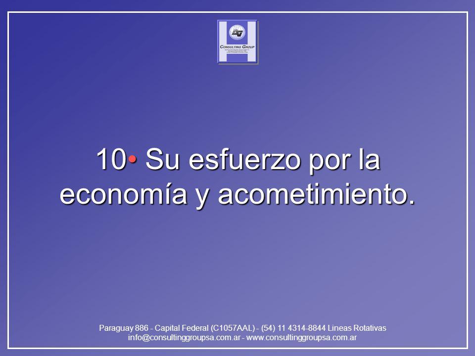 Paraguay 886 - Capital Federal (C1057AAL) - (54) 11 4314-8844 Lineas Rotativas info@consultinggroupsa.com.ar - www.consultinggroupsa.com.ar 10 Su esfuerzo por la economía y acometimiento.