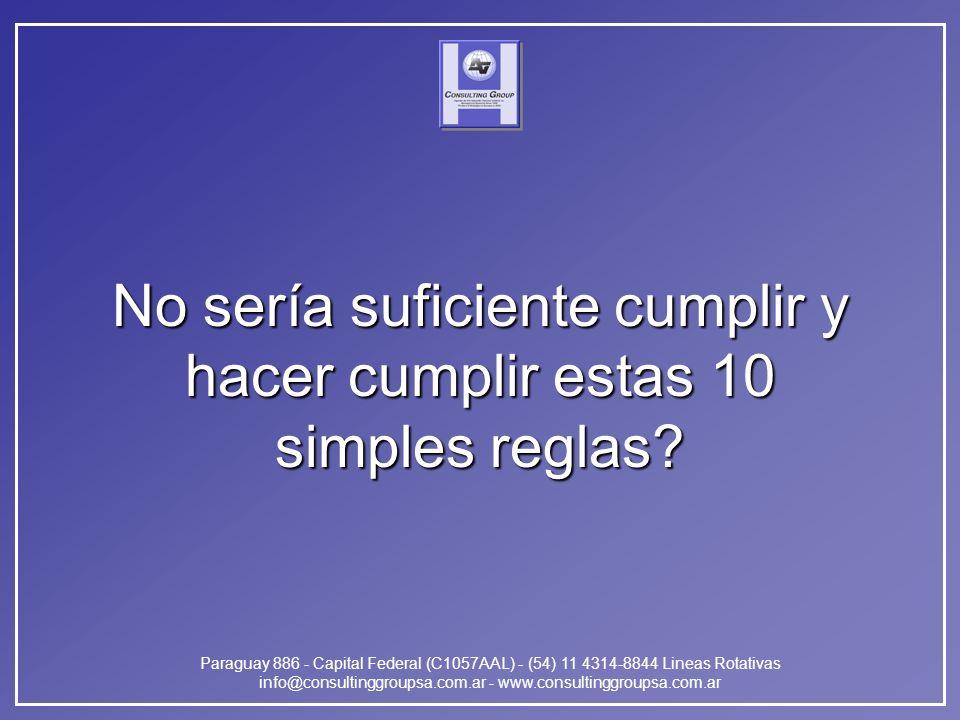 Paraguay 886 - Capital Federal (C1057AAL) - (54) 11 4314-8844 Lineas Rotativas info@consultinggroupsa.com.ar - www.consultinggroupsa.com.ar No sería suficiente cumplir y hacer cumplir estas 10 simples reglas?