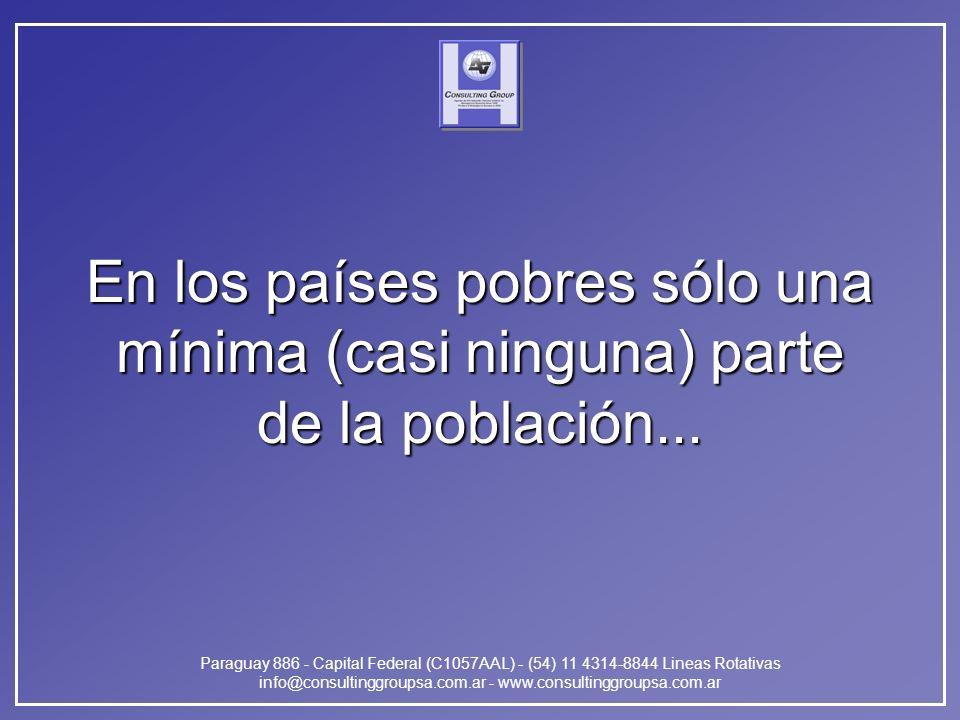 Paraguay 886 - Capital Federal (C1057AAL) - (54) 11 4314-8844 Lineas Rotativas info@consultinggroupsa.com.ar - www.consultinggroupsa.com.ar En los países pobres sólo una mínima (casi ninguna) parte de la población...