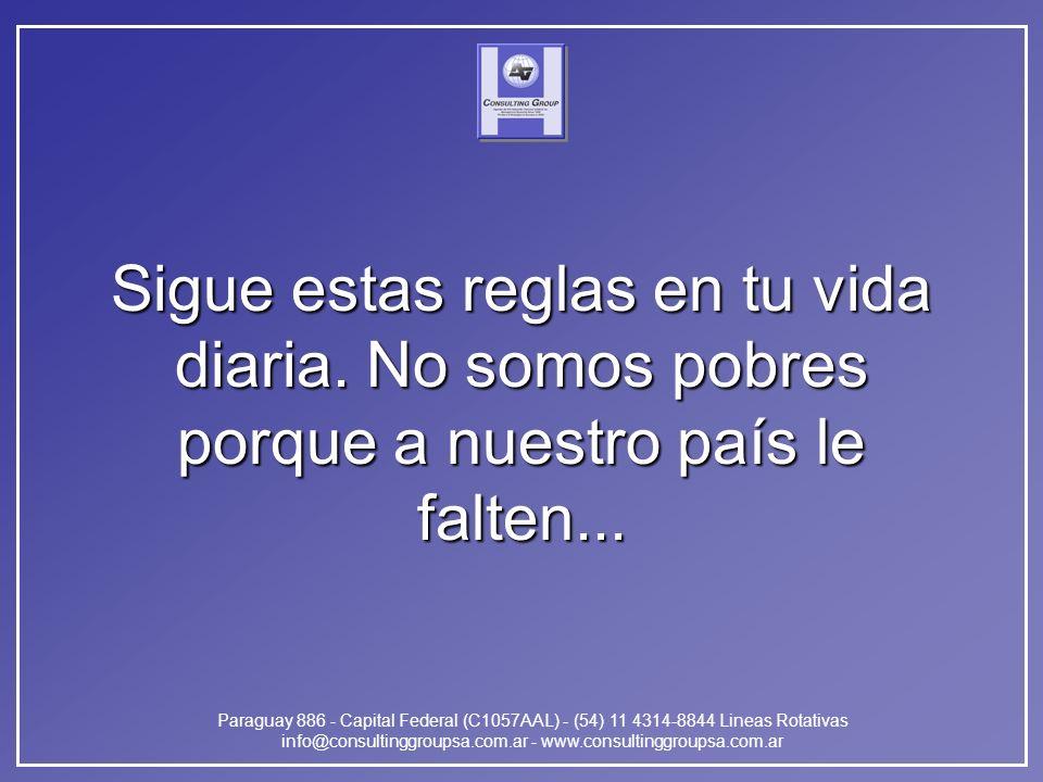 Paraguay 886 - Capital Federal (C1057AAL) - (54) 11 4314-8844 Lineas Rotativas info@consultinggroupsa.com.ar - www.consultinggroupsa.com.ar Sigue estas reglas en tu vida diaria.