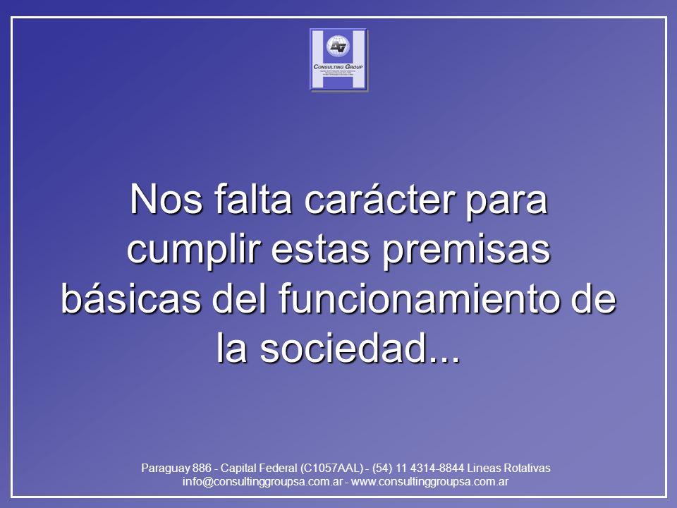 Paraguay 886 - Capital Federal (C1057AAL) - (54) 11 4314-8844 Lineas Rotativas info@consultinggroupsa.com.ar - www.consultinggroupsa.com.ar Nos falta carácter para cumplir estas premisas básicas del funcionamiento de la sociedad...