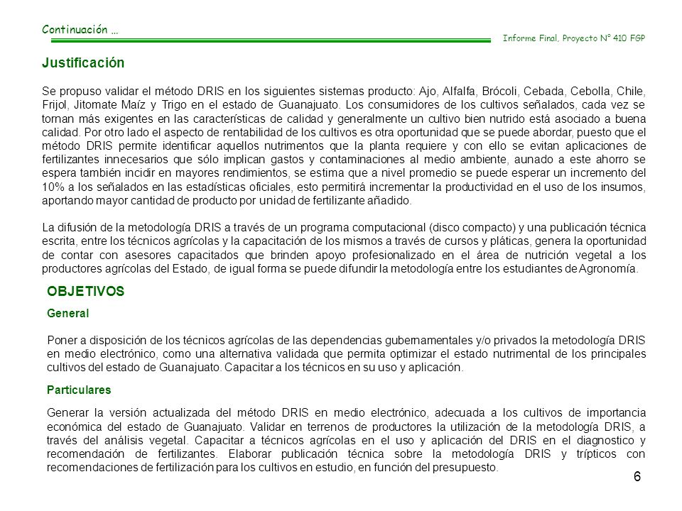 6 Continuación … Informe Final, Proyecto N° 410 FGP Justificación Se propuso validar el método DRIS en los siguientes sistemas producto: Ajo, Alfalfa,