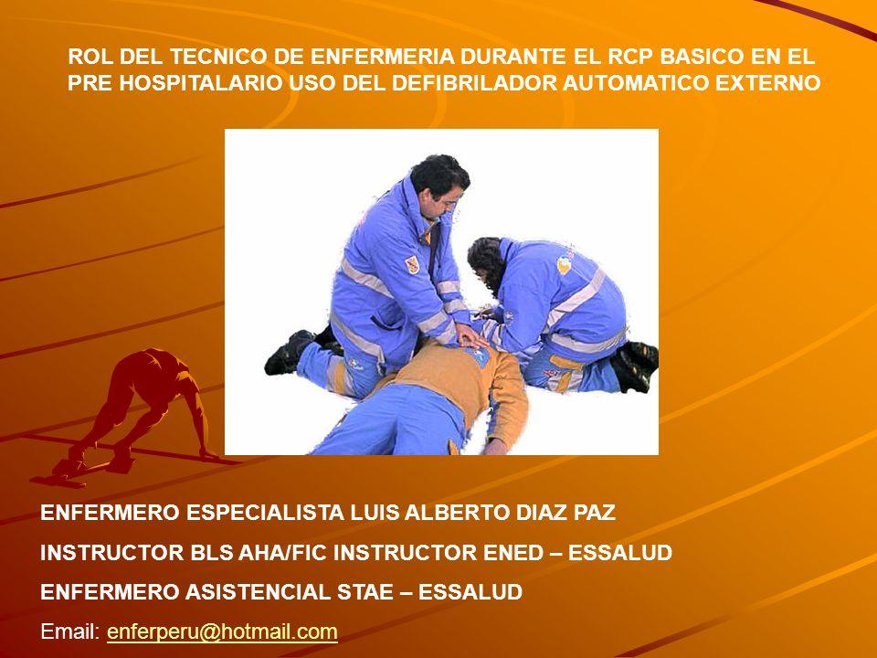 ROL DEL TECNICO DE ENFERMERIA DURANTE EL RCP BASICO EN EL PRE HOSPITALARIO USO DEL DEFIBRILADOR AUTOMATICO EXTERNO ENFERMERO ESPECIALISTA LUIS ALBERTO