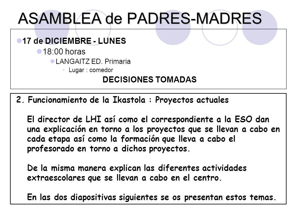 ASAMBLEA de PADRES-MADRES 17 de DICIEMBRE - LUNES 18:00 horas LANGAITZ ED. Primaria Lugar : comedor DECISIONES TOMADAS 2. Funcionamiento de la Ikastol
