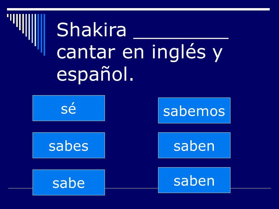 saben sabes sabe sabemos saben sé Shakira ________ cantar en inglés y español.