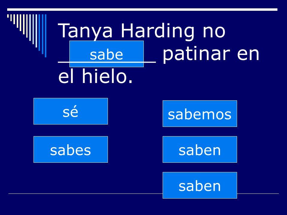 saben sabes sabe sabemos saben sé Tanya Harding no ________ patinar en el hielo.