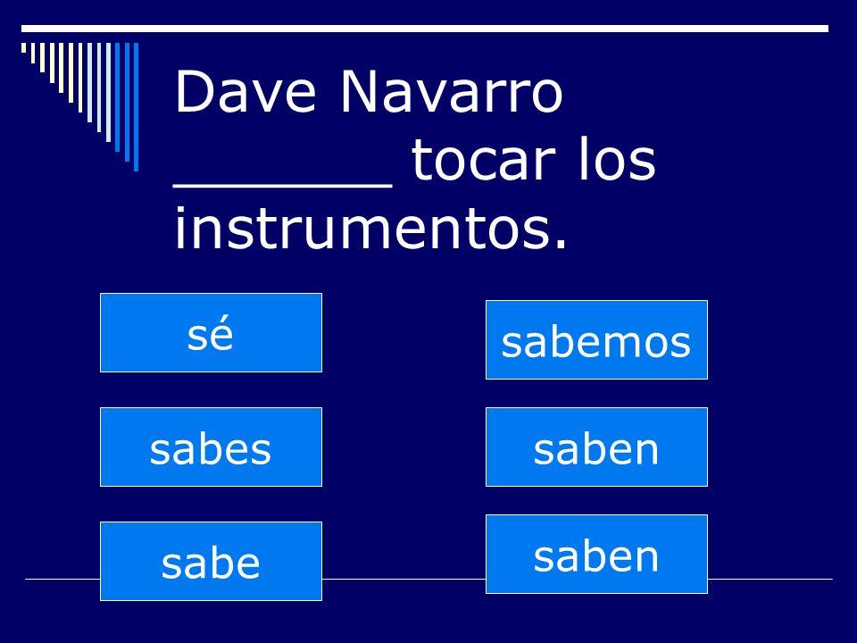 saben sabes sabe sabemos saben sé Dave Navarro ______ tocar los instrumentos.