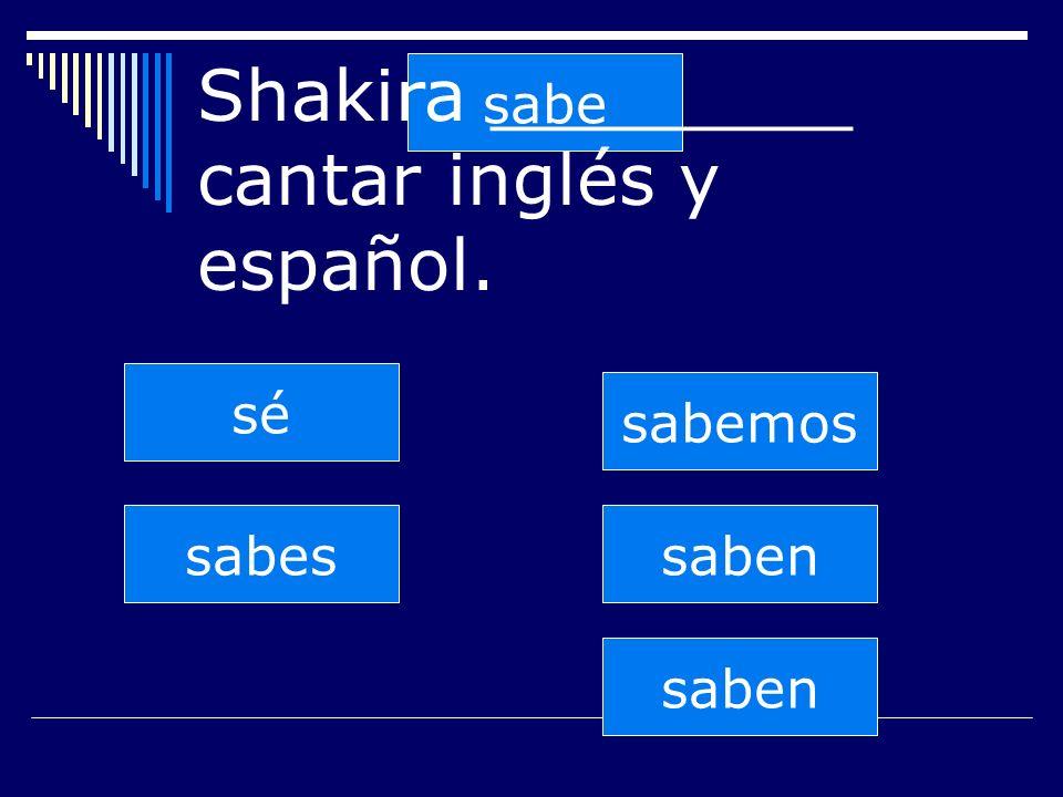 sabe Shakira ________ cantar inglés y español. saben sabes sabemos saben sé