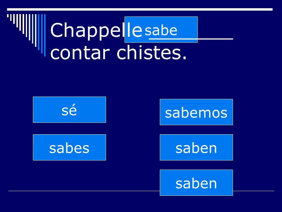 saben sabes sabe sabemos saben sé Chappelle _______ contar chistes.