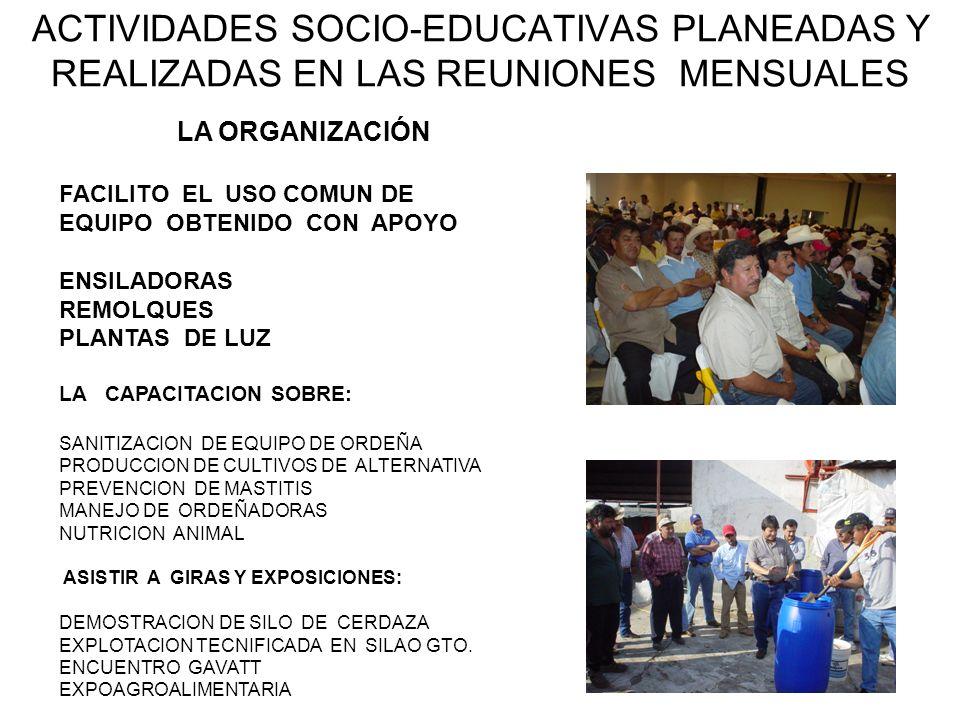 ACTIVIDADES SOCIO-EDUCATIVAS PLANEADAS Y REALIZADAS EN LAS REUNIONES MENSUALES LA ORGANIZACIÓN FACILITO EL USO COMUN DE EQUIPO OBTENIDO CON APOYO ENSI