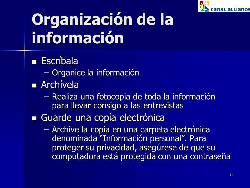 11 Organización de la información Escríbala Escríbala –Organice la información Archívela Archívela –Realiza una fotocopia de toda la información para