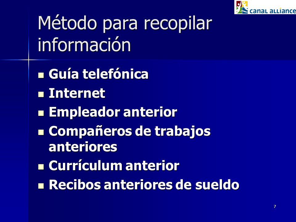 7 Método para recopilar información Guía telefónica Guía telefónica Internet Internet Empleador anterior Empleador anterior Compañeros de trabajos ant