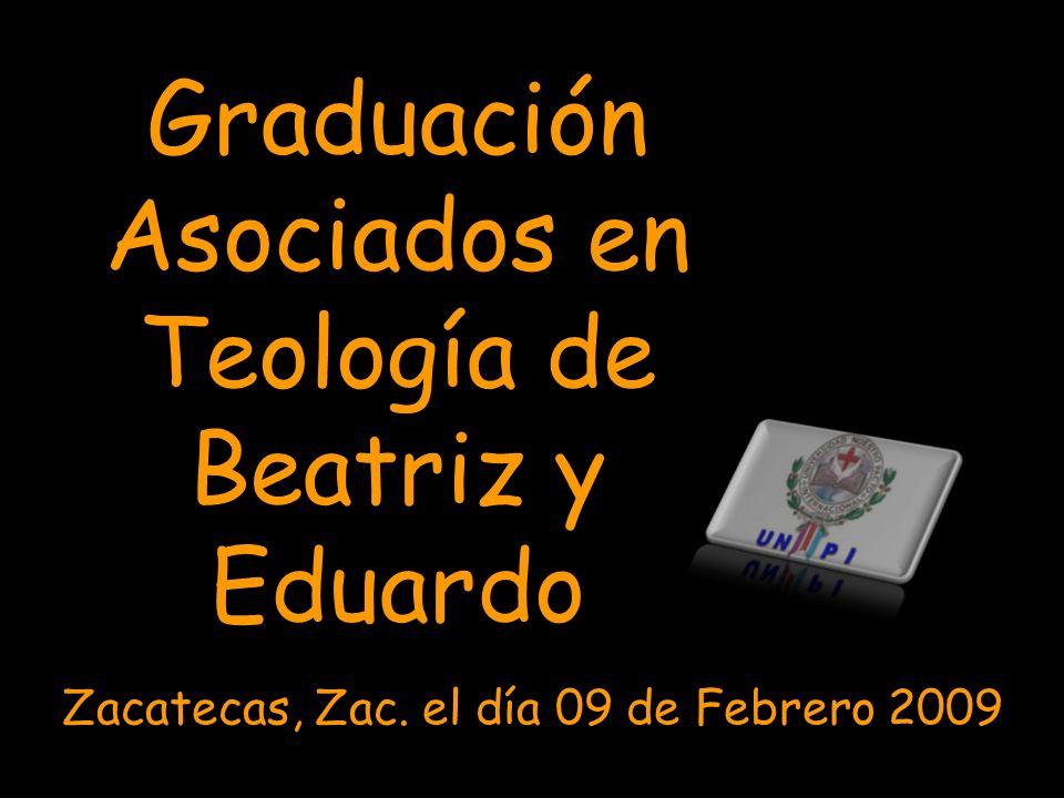 Graduación Asociados en Teología de Beatriz y Eduardo Zacatecas, Zac. el día 09 de Febrero 2009