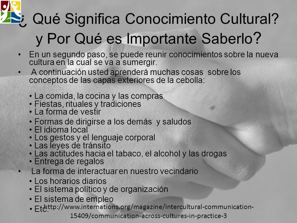 ¿ Qué Significa Conocimiento Cultural? y Por Qué es Importante Saberlo ? En un segundo paso, se puede reunir conocimientos sobre la nueva cultura en l
