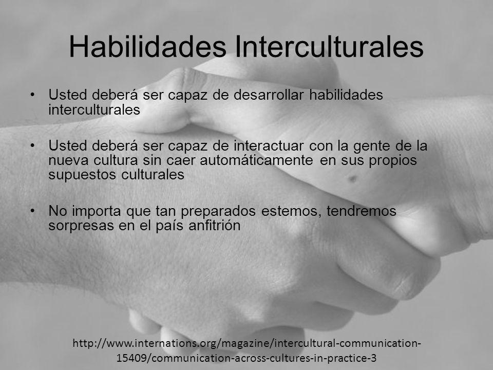 Habilidades Interculturales Usted deberá ser capaz de desarrollar habilidades interculturales Usted deberá ser capaz de interactuar con la gente de la