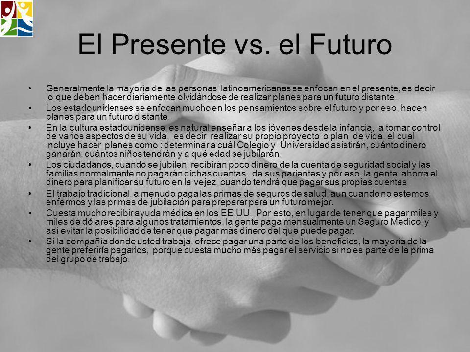 El Presente vs. el Futuro Generalmente la mayoría de las personas latinoamericanas se enfocan en el presente, es decir lo que deben hacer diariamente
