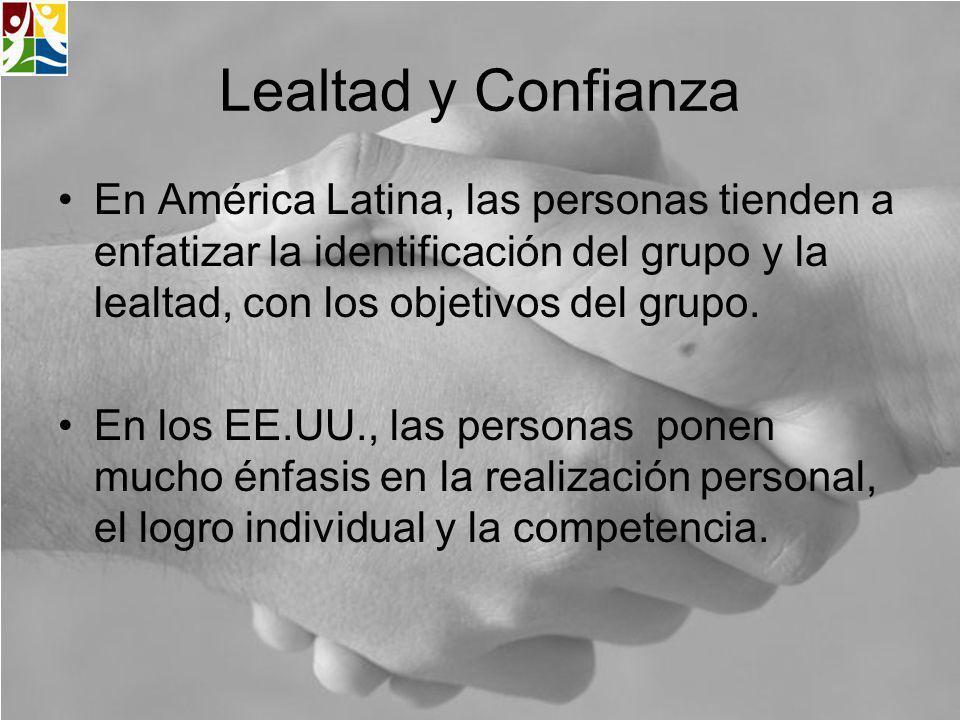 Lealtad y Confianza En América Latina, las personas tienden a enfatizar la identificación del grupo y la lealtad, con los objetivos del grupo. En los
