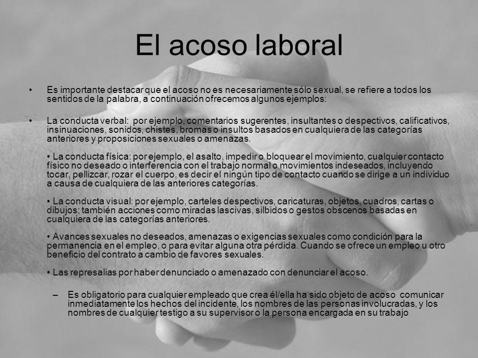 El acoso laboral Es importante destacar que el acoso no es necesariamente sólo sexual, se refiere a todos los sentidos de la palabra, a continuación o