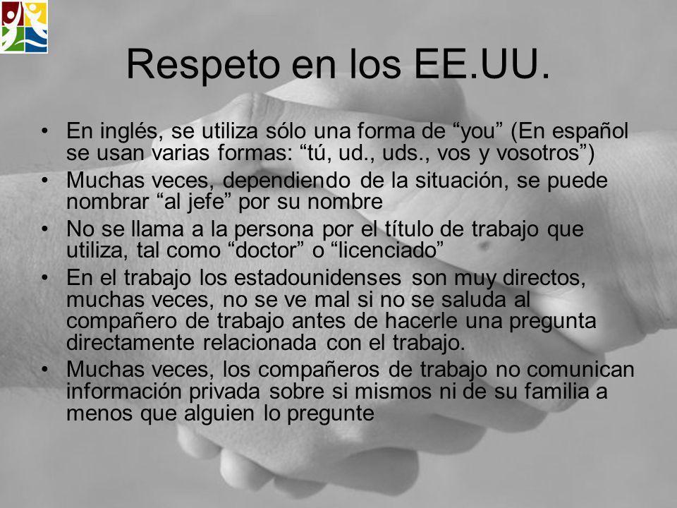 Respeto en los EE.UU. En inglés, se utiliza sólo una forma de you (En español se usan varias formas: tú, ud., uds., vos y vosotros) Muchas veces, depe