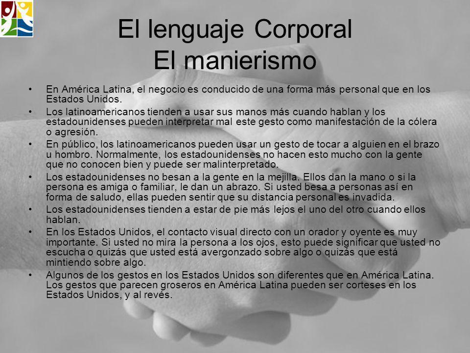 El lenguaje Corporal El manierismo En América Latina, el negocio es conducido de una forma más personal que en los Estados Unidos. Los latinoamericano