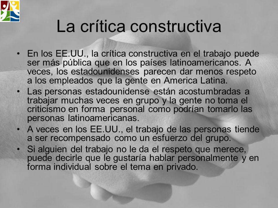 La crítica constructiva En los EE.UU., la crítica constructiva en el trabajo puede ser más pública que en los países latinoamericanos. A veces, los es