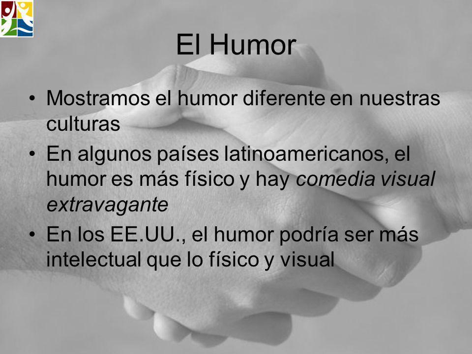 El Humor Mostramos el humor diferente en nuestras culturas En algunos países latinoamericanos, el humor es más físico y hay comedia visual extravagant