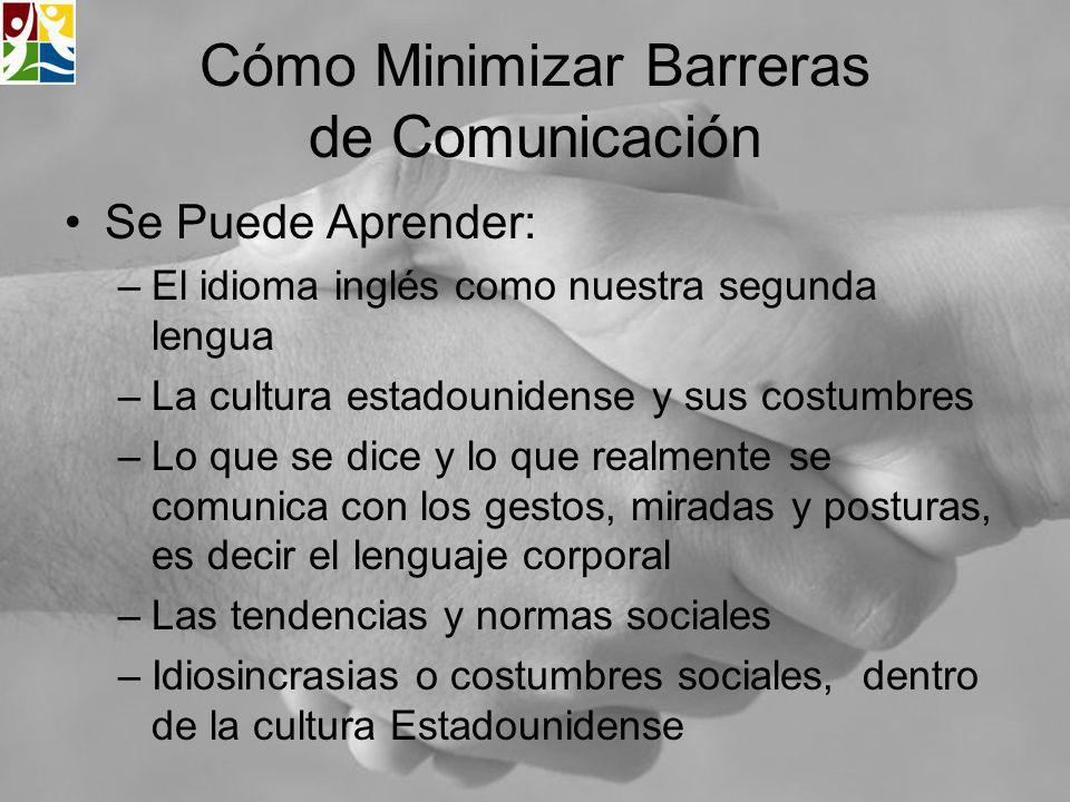 Cómo Minimizar Barreras de Comunicación Se Puede Aprender: –El idioma inglés como nuestra segunda lengua –La cultura estadounidense y sus costumbres –