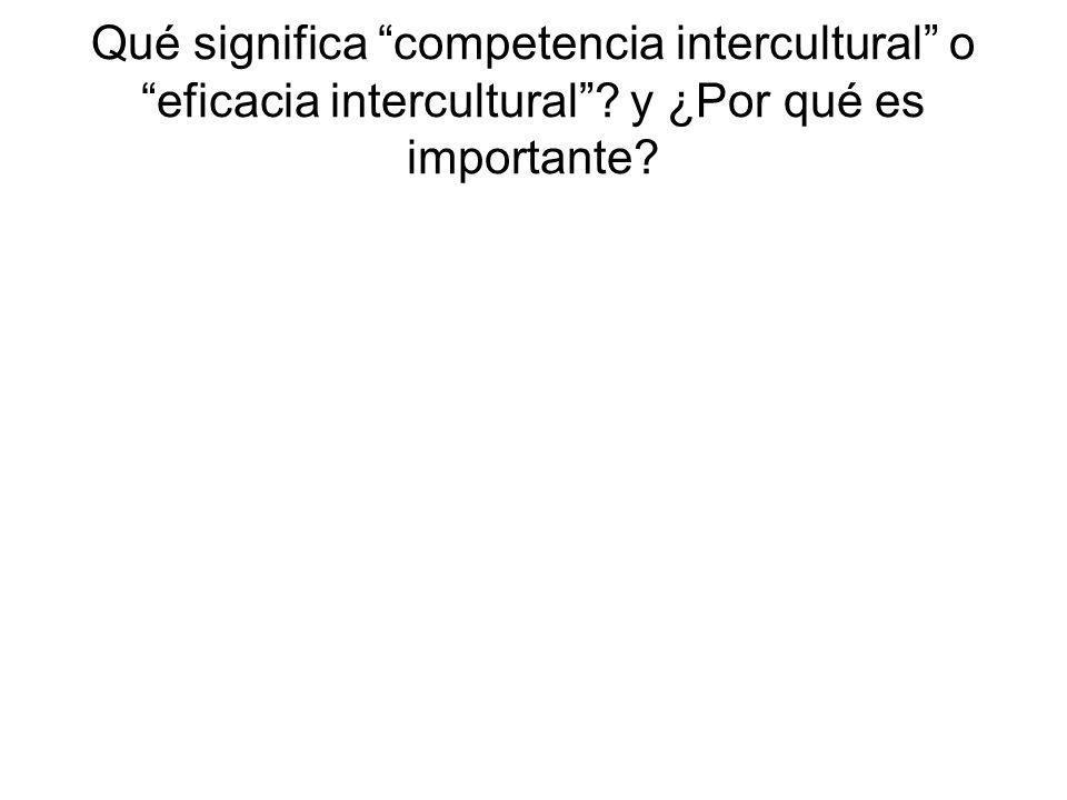 Qué significa competencia intercultural o eficacia intercultural? y ¿Por qué es importante?