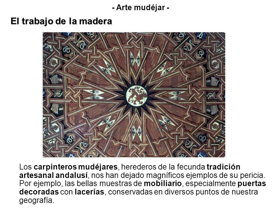 Los carpinteros mudéjares, herederos de la fecunda tradición artesanal andalusí, nos han dejado magníficos ejemplos de su pericia. Por ejemplo, las be