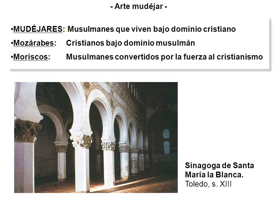 MUDÉJARES::Musulmanes que viven bajo dominio cristiano Mozárabes:Cristianos bajo dominio musulmán Moriscos: Musulmanes convertidos por la fuerza al cr