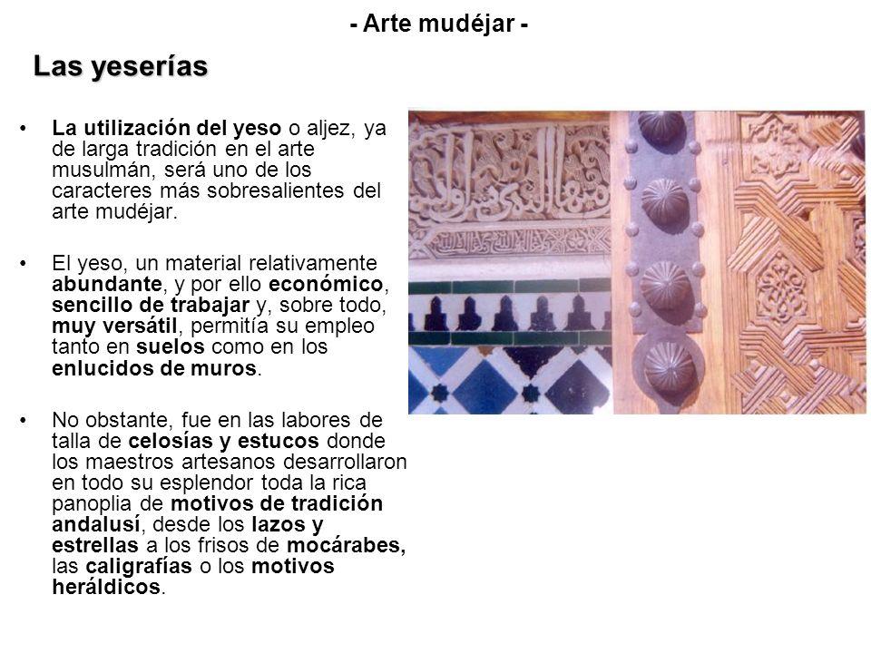 La utilización del yeso o aljez, ya de larga tradición en el arte musulmán, será uno de los caracteres más sobresalientes del arte mudéjar. El yeso, u