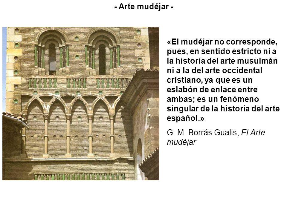 «El mudéjar no corresponde, pues, en sentido estricto ni a la historia del arte musulmán ni a la del arte occidental cristiano, ya que es un eslabón d