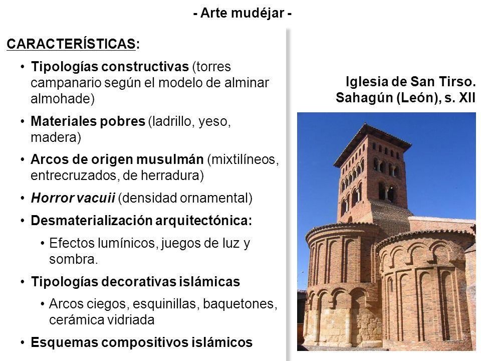 Iglesia de San Tirso. Sahagún (León), s. XII CARACTERÍSTICAS: Tipologías constructivas (torres campanario según el modelo de alminar almohade) Materia