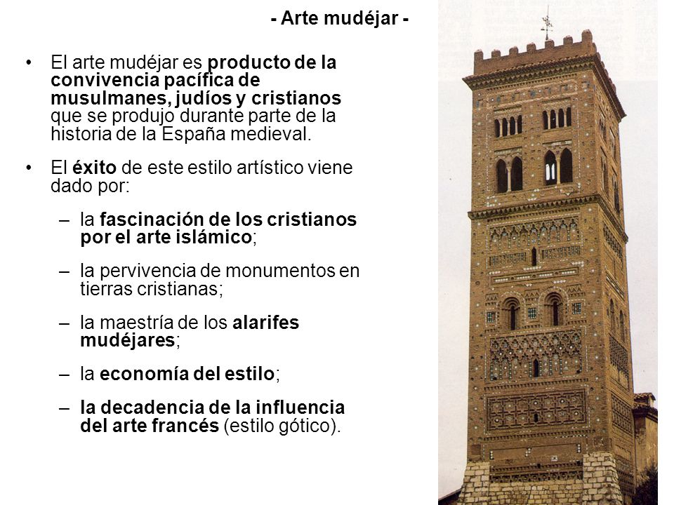 El arte mudéjar es producto de la convivencia pacífica de musulmanes, judíos y cristianos que se produjo durante parte de la historia de la España med
