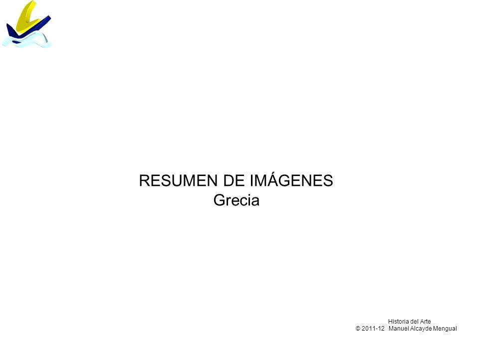 RESUMEN DE IMÁGENES Grecia Historia del Arte © 2011-12 Manuel Alcayde Mengual