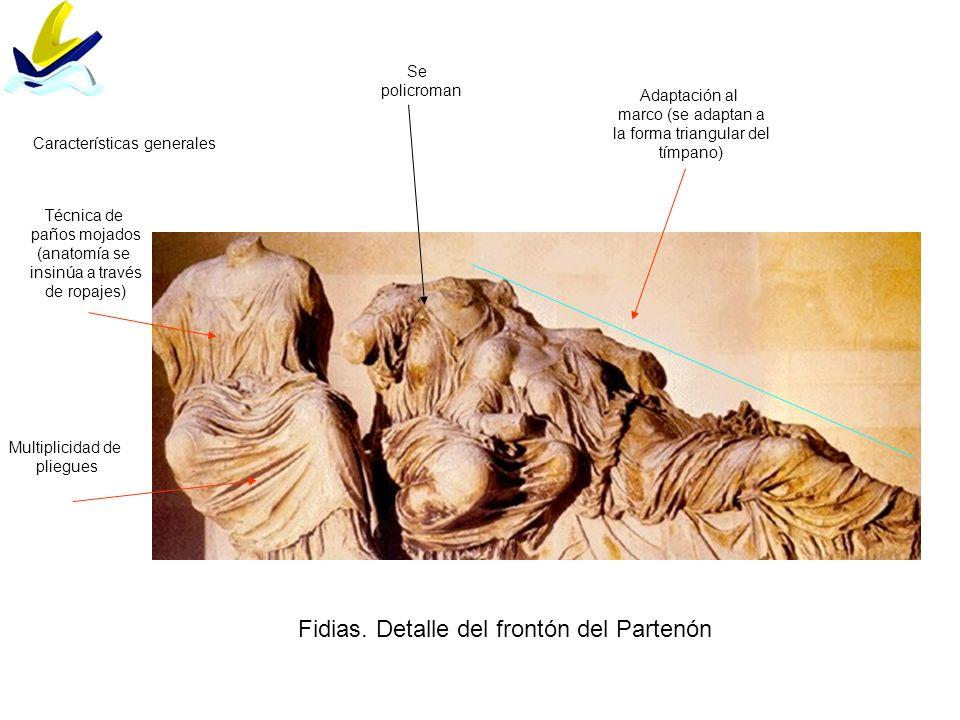 Fidias. Detalle del frontón del Partenón Características generales Técnica de paños mojados (anatomía se insinúa a través de ropajes) Multiplicidad de