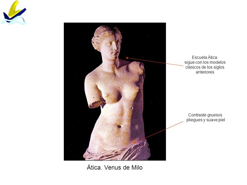 Ática. Venus de Milo Escuela Ática sigue con los modelos clásicos de los siglos anteriores Contraste gruesos pliegues y suave piel