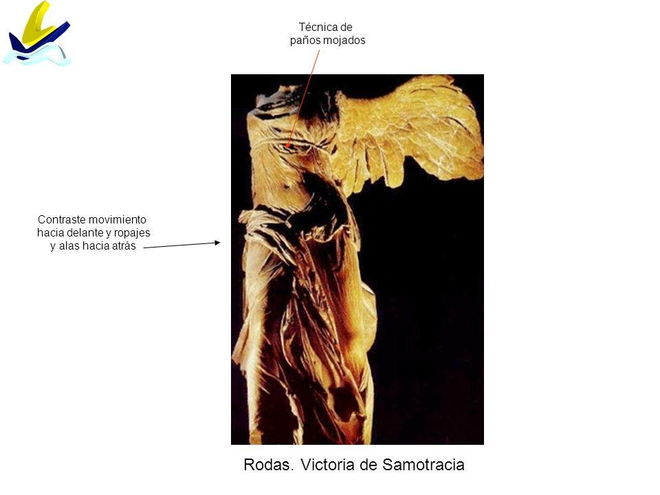 Rodas. Victoria de Samotracia Contraste movimiento hacia delante y ropajes y alas hacia atrás Técnica de paños mojados