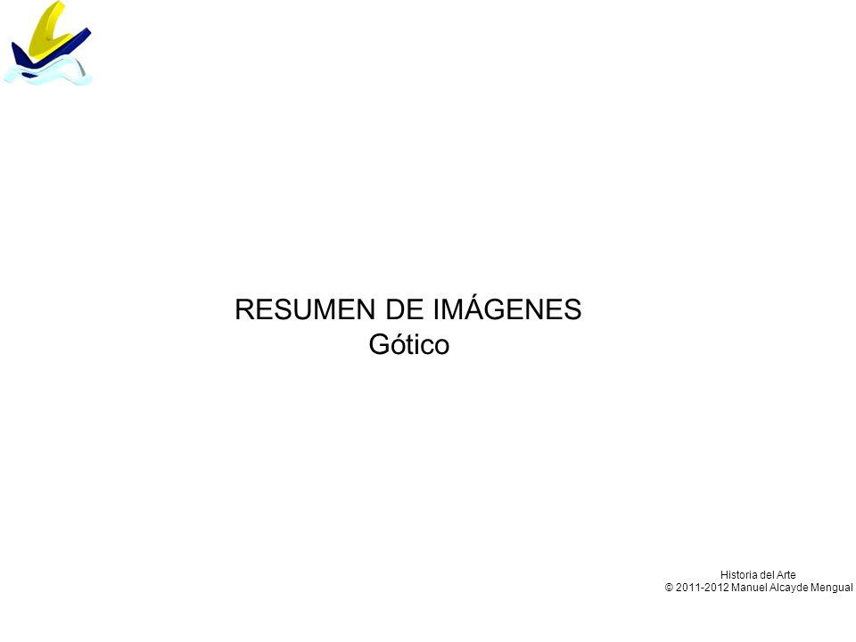 Historia del Arte © 2011-2012 Manuel Alcayde Mengual RESUMEN DE IMÁGENES Gótico