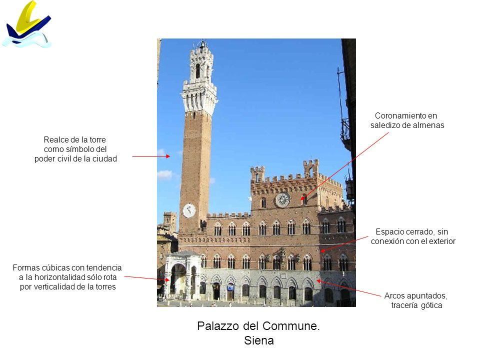 Palazzo del Commune. Siena Coronamiento en saledizo de almenas Arcos apuntados, tracería gótica Realce de la torre como símbolo del poder civil de la