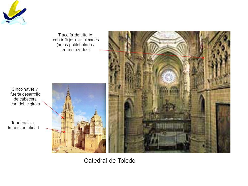 Catedral de Toledo Tendencia a la horizontalidad Tracería de triforio con influjos musulmanes (arcos polilobulados entrecruzados) Cinco naves y fuerte