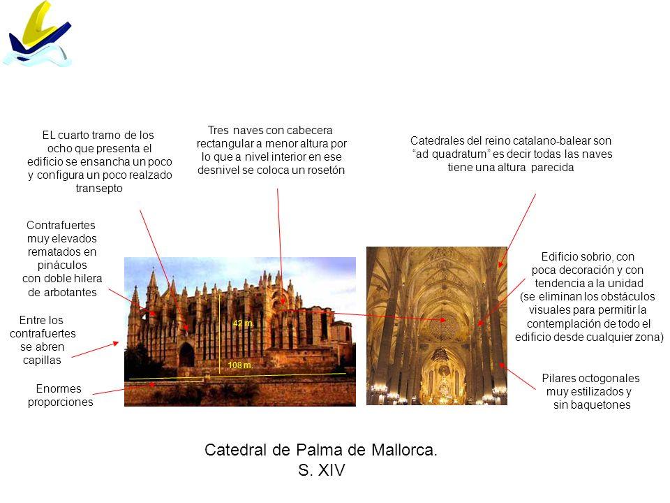 Catedral de Palma de Mallorca. S. XIV Catedrales del reino catalano-balear son ad quadratum es decir todas las naves tiene una altura parecida Tres na