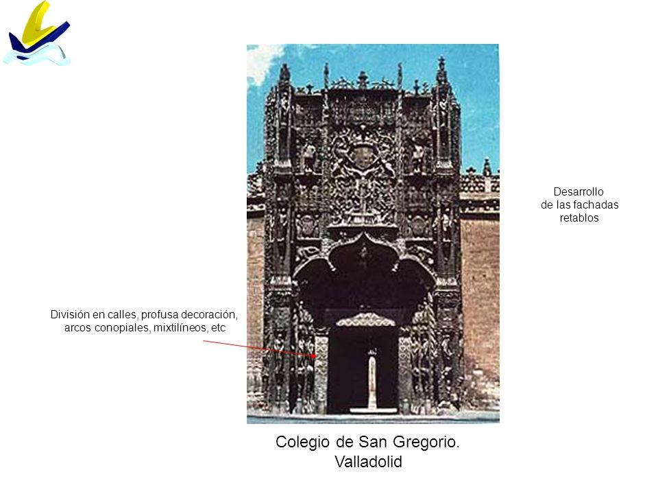 Colegio de San Gregorio. Valladolid Desarrollo de las fachadas retablos División en calles, profusa decoración, arcos conopiales, mixtilíneos, etc
