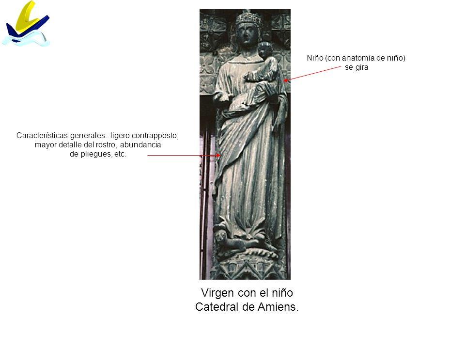 Virgen con el niño Catedral de Amiens. Características generales: ligero contrapposto, mayor detalle del rostro, abundancia de pliegues, etc. Niño (co