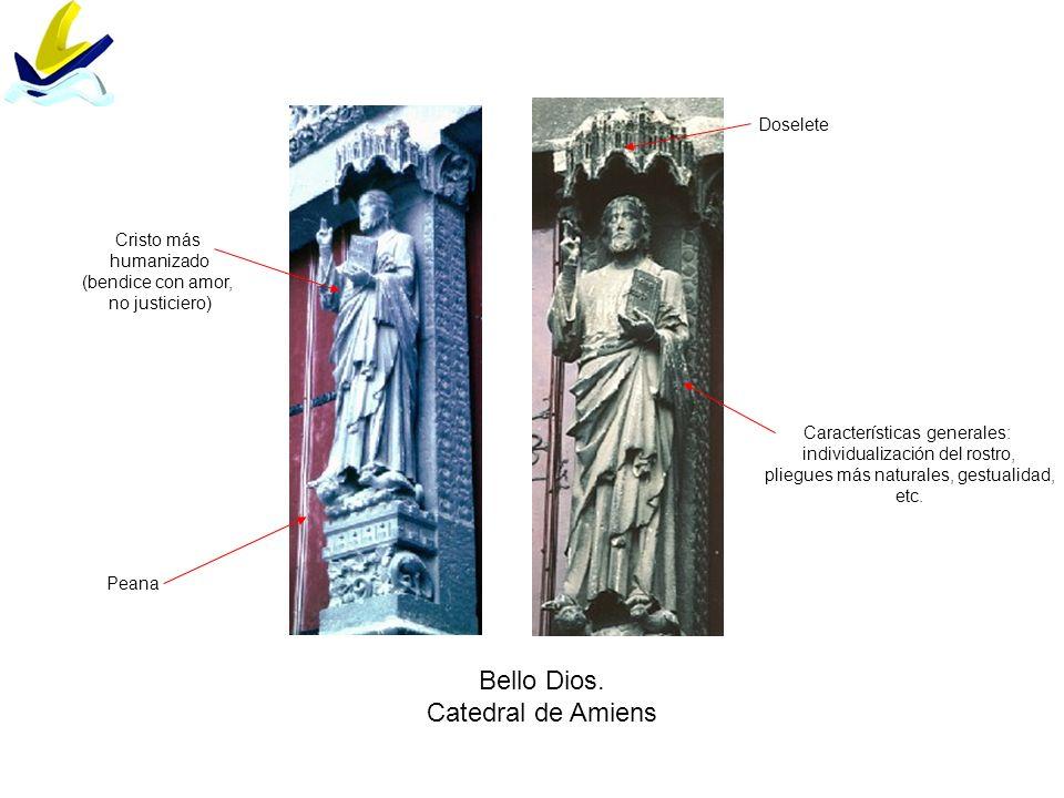 Bello Dios. Catedral de Amiens Doselete Peana Cristo más humanizado (bendice con amor, no justiciero) Características generales: individualización del