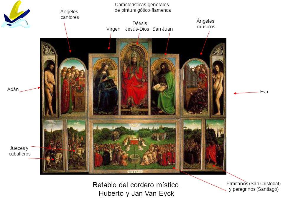 Retablo del cordero místico. Huberto y Jan Van Eyck Características generales de pintura gótico-flamenca Déesis Virgen Jesús-Dios San Juan Ángeles can