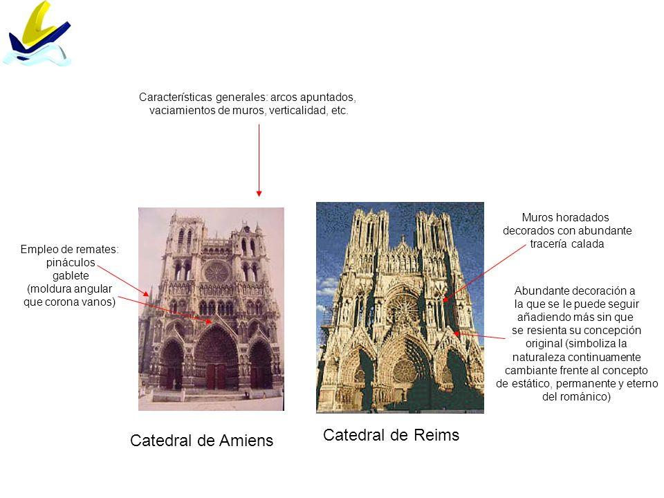 Catedral de Amiens Catedral de Reims Características generales: arcos apuntados, vaciamientos de muros, verticalidad, etc. Empleo de remates: pináculo