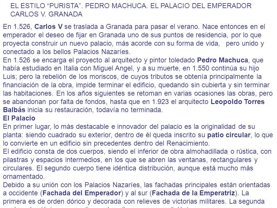 EL ESTILO PURISTA. PEDRO MACHUCA. EL PALACIO DEL EMPERADOR CARLOS V. GRANADA En 1.526, Carlos V se traslada a Granada para pasar el verano. Nace enton